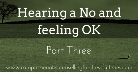 Hearing No and Feeling OK Part Three